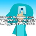 Intensiv Seminar Hypnose Therapeut Hypnose Coach